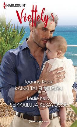 Kelly, Leslie - Kaikki tai ei mitään / Seikkailuja kesäyössä, e-kirja
