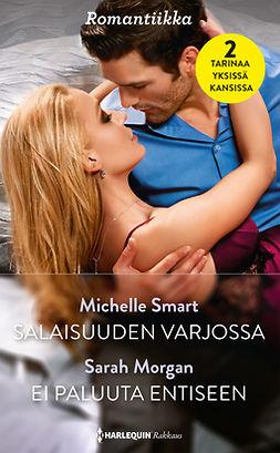 Morgan, Sarah - Salaisuuden varjossa / Ei paluuta entiseen, ebook