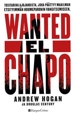 Century, Douglas - Wanted: El Chapo: Tositarina ajojahdista, e-kirja