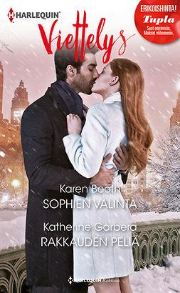 Booth, Karen - Sophien valinta / Rakkauden peliä, e-kirja