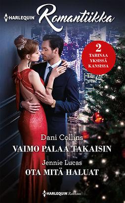Collins, Dani - Vaimo palaa takaisin / Ota mitä haluat, ebook