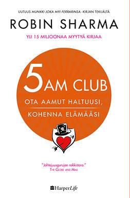 Sharma, Robin - 5 AM CLUB - Ota aamut haltuusi, kohenna elämääsi, ebook