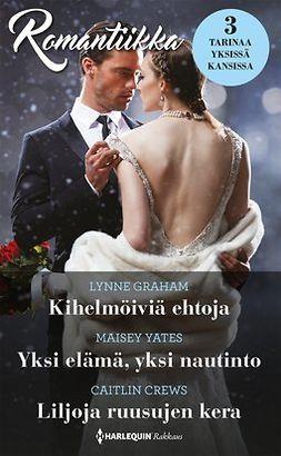 Graham, Lynne - Kihelmöiviä ehtoja / Yksi elämä, yksi nautinto / Liljoja ruusujen kera, e-kirja