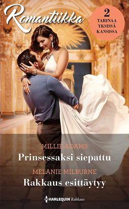 Adams, Millie - Prinsessaksi siepattu / Rakkaus esittäytyy, e-kirja