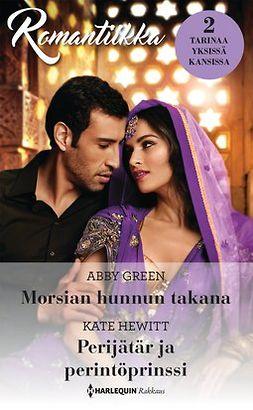 Green, Abby - Morsian hunnun takana / Perijätär ja perintöprinssi, ebook