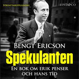 Ericson, Bengt - Spekulanten - En bok om Erik Penser och hans tid, audiobook