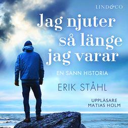 Ståhl, Erik - Jag njuter så länge jag varar, audiobook
