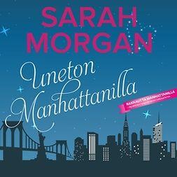 Morgan, Sarah - Uneton Manhattanilla, äänikirja