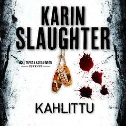 Slaughter, Karin - Kahlittu, äänikirja