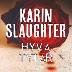 Slaughter, Karin - Hyvä tytär, äänikirja