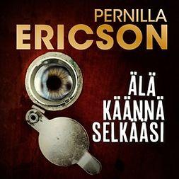 Ericson, Pernilla - Älä käännä selkääsi, äänikirja