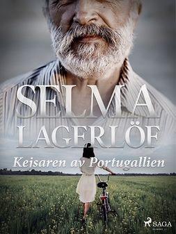 Lagerlöf, Selma - Kejsaren av Portugallien, ebook