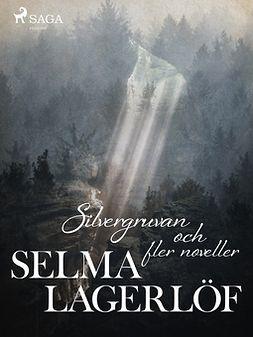Lagerlöf, Selma - Silvergruvan och fler noveller, ebook