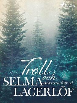 Lagerlöf, Selma - Troll och Människor 2, ebook