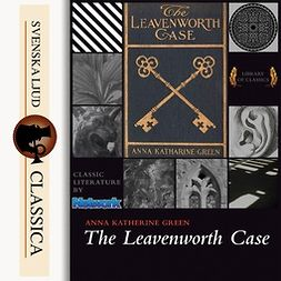 Green, Anna Katharine - The Leavenworth case, audiobook