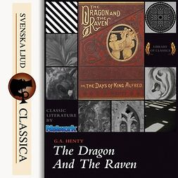 Henty, G. A. - The Dragon and the Raven, audiobook