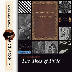 Chesterton, G.K. - The Trees of Pride, audiobook
