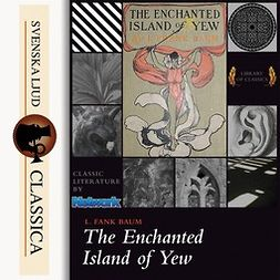 Baum, L. Frank - The Enchanted Island of Yew, audiobook