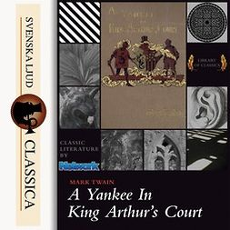 Twain, Mark - A Yankee at the Court of King Arthur, audiobook