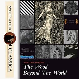 Morris, William - The Wood Beyond the World, audiobook