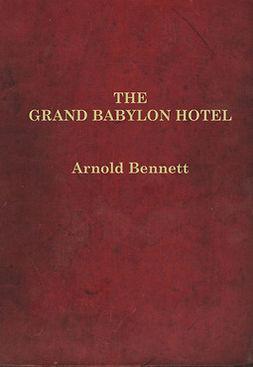 Bennet, Arnold - The Grand Babylon Hotel, ebook