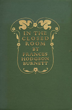 Burnett, Frances Hodgson - In the Closed Room, ebook