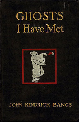 Bangs, John Kendrick - Ghosts I have Met and Some Others, ebook