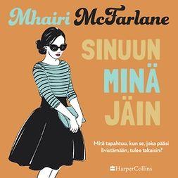 McFarlane, Mhairi - Sinuun minä jäin, äänikirja