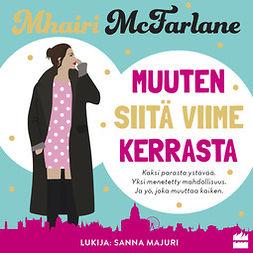 McFarlane, Mhairi - Muuten siitä viime kerrasta: Muuten siitä viime kerrasta, äänikirja