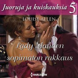 Allen, Louise - Lady Mauden sopimaton rakkaus, äänikirja