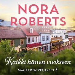 Roberts, Nora - Kaikki hänen vuokseen, äänikirja