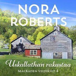 Roberts, Nora - Uskallathan rakastaa, äänikirja
