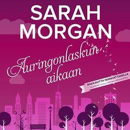 Morgan, Sarah - Auringonlaskun aikaan, äänikirja