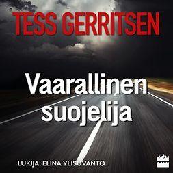 Gerritsen, Tess - Vaarallinen suojelija, äänikirja