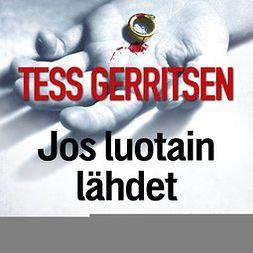 Gerritsen, Tess - Jos luotain lähdet, äänikirja
