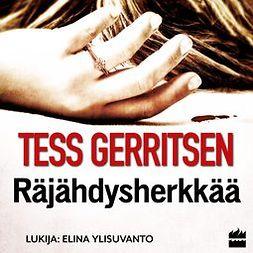Gerritsen, Tess - Räjähdysherkkää, äänikirja