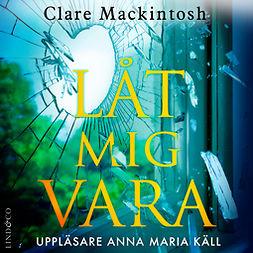 Mackintosh, Clare - Låt mig vara, e-bok
