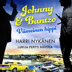 Nykänen, Harri - Johnny & Bantzo - Viimeinen hippi, audiobook