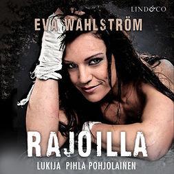 Wahlström, Eva - Rajoilla, audiobook