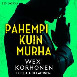 Korhonen, Wexi - Pahempi kuin murha, äänikirja