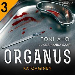 Aho, Toni - Organus - Katoaminen, äänikirja