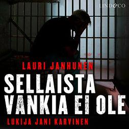 Janhunen, Lauri - Sellaista vankia ei ole, äänikirja