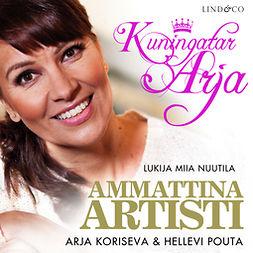 Koriseva, Arja - Kuningatar Arja - Ammattina artisti, äänikirja