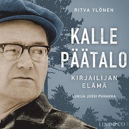 Ylönen, Ritva - Kalle Päätalo - Kirjailijan elämä Osa 1, audiobook