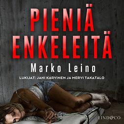 Leino, Marko - Pieniä enkeleitä - Osa 1, äänikirja