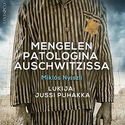 Nyiszli, Miklós - Mengelen patologina Auschwitzissa, äänikirja