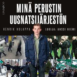 Holappa, Henrik - Minä perustin uusnatsijärjestön, audiobook