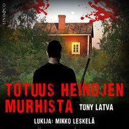 Latva, Tony - Totuus Heinojen murhista, audiobook