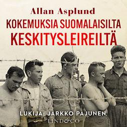 Asplund, Allan - Kokemuksia suomalaisilta keskitysleireiltä, äänikirja