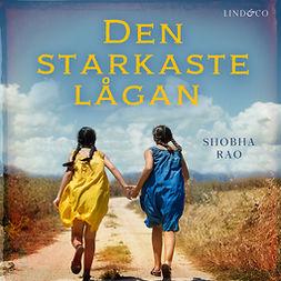 Rao, Shobha - Den starkaste lågan: Två väninnors oskiljaktiga vänskap, audiobook
